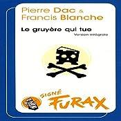 Le gruyère qui tue (Les aventures de Furax 4) | Pierre Dac, Francis Blanche