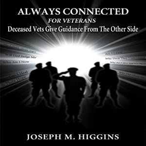 Always Connected for Veterans: Deceased Vets Give Guidance from the Other Side, Volume 1 | [Joseph M Higgins]