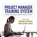 Project Manager Training System: 7 Skills to Efficiently Manage Projects on Time Audiobook by Sherry Prindle, Dawn Jones Narrated by Sherry Prindle, Dawn Jones