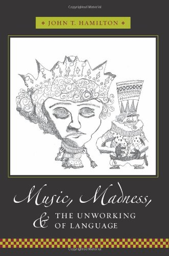 Music, Madness, and the Unworking of Language (Columbia Themes in Philosophy, Social Criticism, and the Arts)