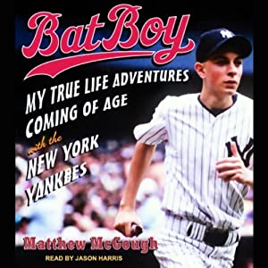Bat Boy: My True Life Adventures Coming of Age with the New York Yankees | [Matthew McGough]