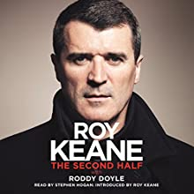 The Second Half (       UNABRIDGED) by Roy Keane, Roddy Doyle Narrated by Roy Keane, Stephen Hogan
