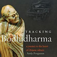 Tracking Bodhidharma: A Journey to the Heart of Chinese Culture (       UNABRIDGED) by Andy Ferguson Narrated by George Backman
