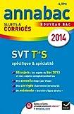 Annales Annabac 2014 SVT Tle S spécifique & spécialité: Sujets et corrigés du bac - Terminale S