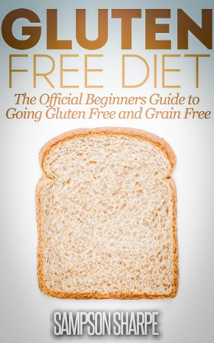 Free Kindle Book : Gluten Free Diet: The Beginners Guide to Going Gluten Free and Grain Free (Gluten Free Diet Guide - Lose Weight, Alleviate Allergies, Combat Disease, and Experience Amazing Health Book 1)