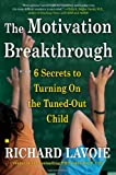 img - for The Motivation Breakthrough: 6 Secrets to Turning On the Tuned-Out Child book / textbook / text book