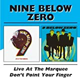 Live at the Marquee, Don't Point Your Finger - Nine Below Zero