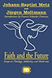 img - for Faith and the Future: Essays on Theology, Solidarity, and Modernity (Concilium Series) book / textbook / text book