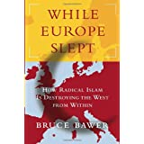 While Europe Slept: How Radical Islam is Destroying the West from Within ~ Bruce Bawer