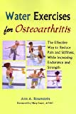 Water Exercises for Osteoarthritis: The Effective Way to Reduce Pain and Stiffness, While Increasing Endurance and Strength
