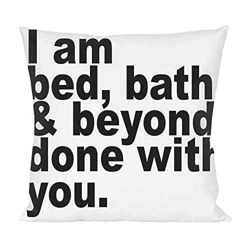 i-am-bed-bath-beyond-done-with-you-slogan-pillow