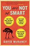 img - for You Are Not So Smart: Why You Have Too Many Friends on Facebook, Why Your Memory Is Mostly Fiction, and 46 Other Ways You're Deluding Yourself book / textbook / text book