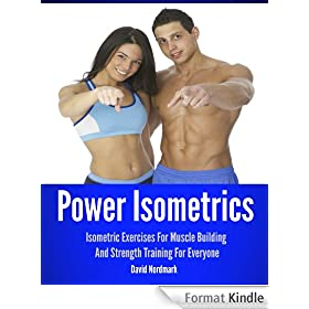 Power Isometrics: Isometric Exercises For Muscle Building And Strength Training For Everyone (Animal Kingdom Workouts Book 5) (English Edition)