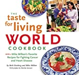 img - for The Taste for Living World Cookbook: More of Mike Milken's Favorite Recipes for Fighting Cancer and Heart Disease by Ginsberg, Beth, Burke/Triolo, Moss, Gary, Stuck, Susan, Milk (1999) Hardcover book / textbook / text book