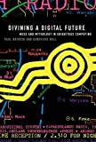 Divining a Digital Future: Mess and Mythology in Ubiquitous Computing (0262015552) by Dourish, Paul