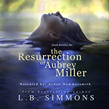 The Resurrection of Aubrey Miller (       UNABRIDGED) by L.B. Simmons Narrated by Arden Hammersmith