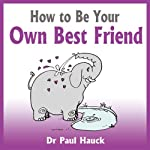 How to Be Your Own Best Friend | Paul Hauck
