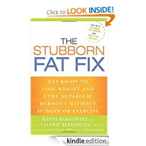 The Stubborn Fat Fix: Eat Right to Lose Weight and Cure Metabolic Burnout Without Hunger or Exercise: Keith Berkowitz, Valerie Berkowitz, Mark Hyman: Amazon.com: Kindle Store