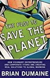 img - for The Plot to Save the Planet: How Visionary Entrepreneurs and Corporate Titans Are Creating Real Sol book / textbook / text book