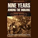 Nine Years Among the Indians (Expanded, Annotated) Audiobook by Herman Lehmann Narrated by Brian V. Hunt, Claire Dayton