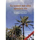 """Es kommt mir alles spanisch vor: Auswandern nach Spanien - Traum und Wirklichkeitvon """"Ursula Ellis"""""""