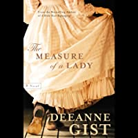 The Measure of a Lady (       UNABRIDGED) by Deeanne Gist Narrated by Julia Gibson