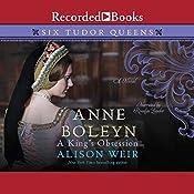 Anne Boleyn: A King's Obsession | Alison Weir