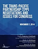 img - for The Trans-Pacific Partnership (TPP) Negotiations and Issues for Congress book / textbook / text book