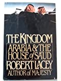 The Kingdom: Arabia & The House of Sa'ud (0151472602) by Lacey, Robert