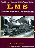British Steam: London Midland & Scotland (The golden years of British steam trains) Colin Garratt