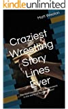 Craziest Wrestling Story Lines Ever: The most insane sport entertainment in the world at its most insane!