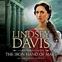 The Iron Hand of Mars: The Marcus Didius Falco Mysteries, Book 4 Audiobook by Lindsey Davis Narrated by Simon Prebble