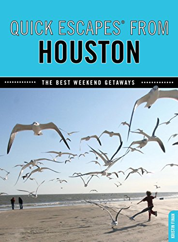 Quick Escapes® From Houston: The Best Weekend Getaways (Quick Escapes Series)