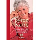 """Byron Katie �ber Liebe, Sex und Beziehungenvon """"Byron Katie"""""""