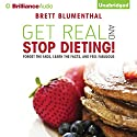 Get Real and Stop Dieting! Audiobook by Brett Blumenthal Narrated by Emily Beresford