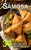 The Samosa Cookbook: 30 Crispy and Crunchy Samosa Recipes