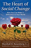 The Heart of Social Change: How to Make a Difference in Your World (Nonviolent Communication Guides) (1892005107) by Rosenberg PhD, Marshall B.