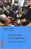 echange, troc Christian Troubé - Les forcenés de l'humanitaire : Les leçons de l'Arche de Zoé