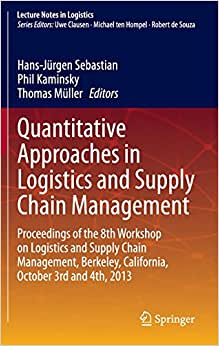 Quantitative Approaches In Logistics And Supply Chain Management: Proceedings Of The 8th Workshop On Logistics And Supply Chain Management, Berkeley, ... And 4th, 2013 (Lecture Notes In Logistics)