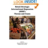 Retail Strategic International Expansion (SIRE2) Theory and Cases