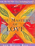 Wisdom from the Mastery of Love (Charming Petites Series) (0880884258) by Don Miguel Ruiz