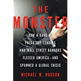 The Monster: How a Gang of Predatory Lenders and Wall Street Bankers Fleeced America--and Spawned a Global Crisis...