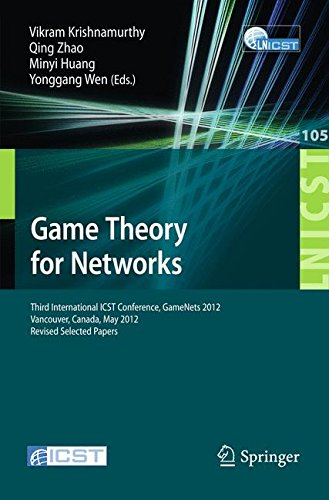 Game Theory for Networks: Third International ICST Conference, GameNets 2012, Vancouver, Canada, May 24-26, 2012, Revised Selected Papers (Lecture ... and Telecommunications Engineering)