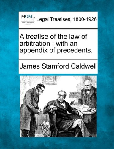 A treatise of the law of arbitration: with an appendix of precedents.