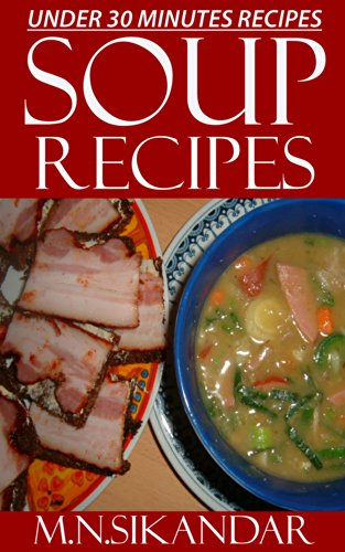 Free Kindle Book : Soup Recipes Under 30 Minutes: Top 30 Quick & Easy Soup Recipes That Everyone Will Love