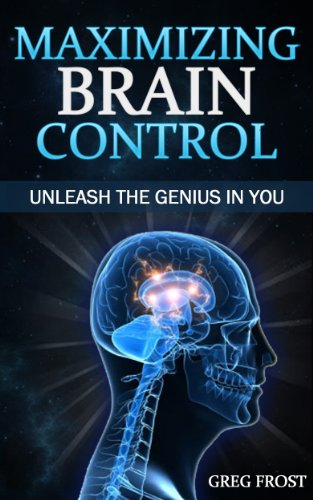 Kindle Daily Deal For Monday, October 14  Featuring Greg Frost's Maximizing Brain Control : Unleash The Genius In You