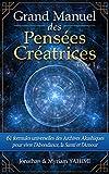 Grand manuel des Pens�es Cr�atrices: 61 formules universelles des Archives Akashiques pour vivre la sant�, l'amour et l'abondance