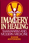 Imagery in Healing: Shamanism and Mod...