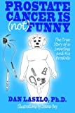 Prostate Cancer is (not) Funny: The True Story of a Smartass and His Prostate