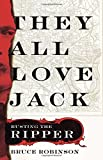 img - for They All Love Jack: Busting the Ripper book / textbook / text book